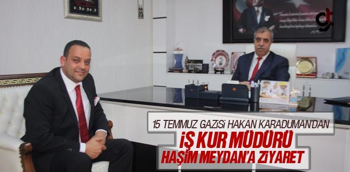 15 Temmuz Gazisi Hakan Karaduman'dan İŞ KUR Müdürü Haşim Meydan'a Ziyaret