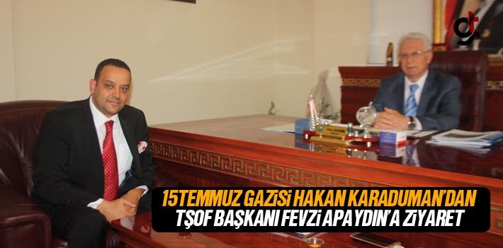 15 Temmuz Gazisi Hakan Karaduman'dan TŞOF Başkanı Fevzi Apaydın'a Ziyaret
