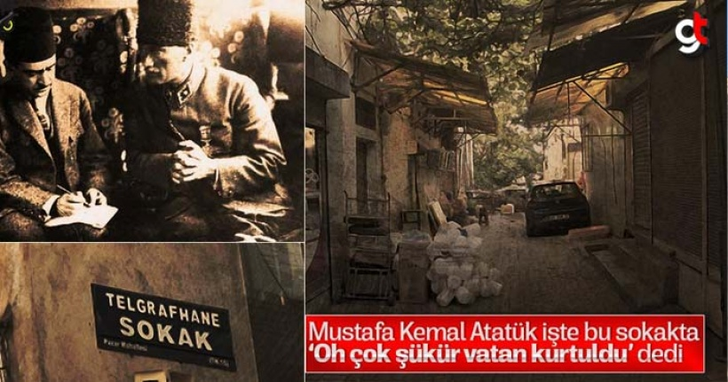 Atatürk, işte bu sokakta 'Oh çok şükür vatan kurtuldu' dedi