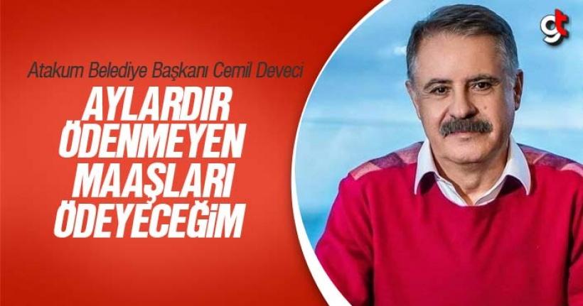 Cemil Deveci, 'İlk İşim Atakum Belediyesi Çalışanlarının Maaşlarını Ödemek'