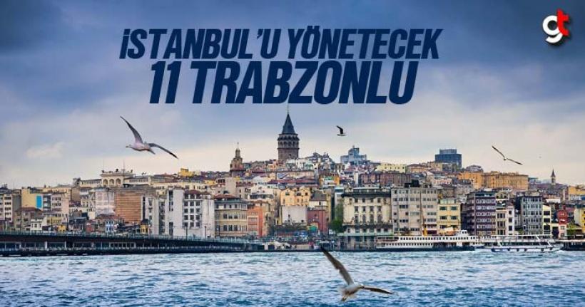 İstanbul'u 11 Trabzonlu Yönetecek