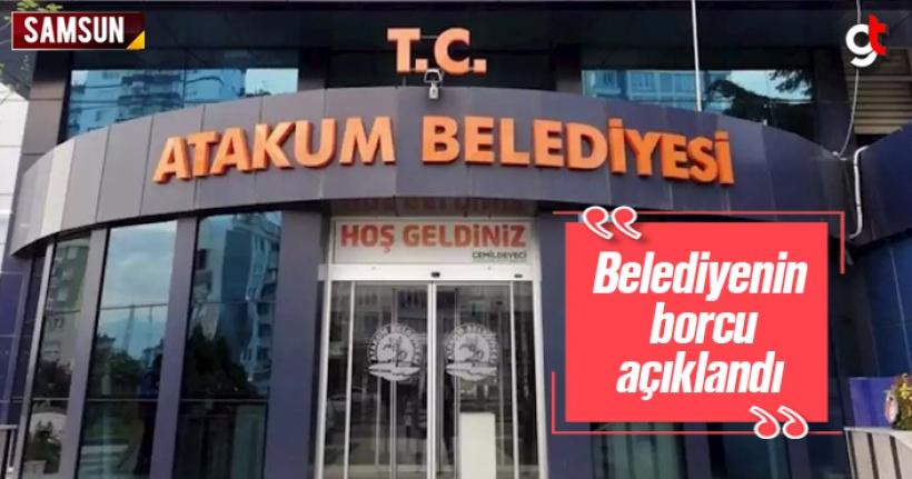 Atakum Belediyesi'nin Borcu Açıklandı