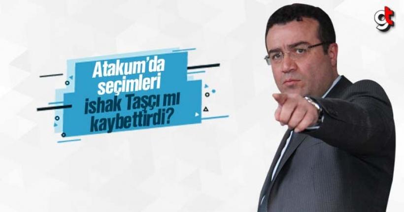 Atakum'da AK Parti'ye seçimi İshak Taşçı mı kaybettirdi?