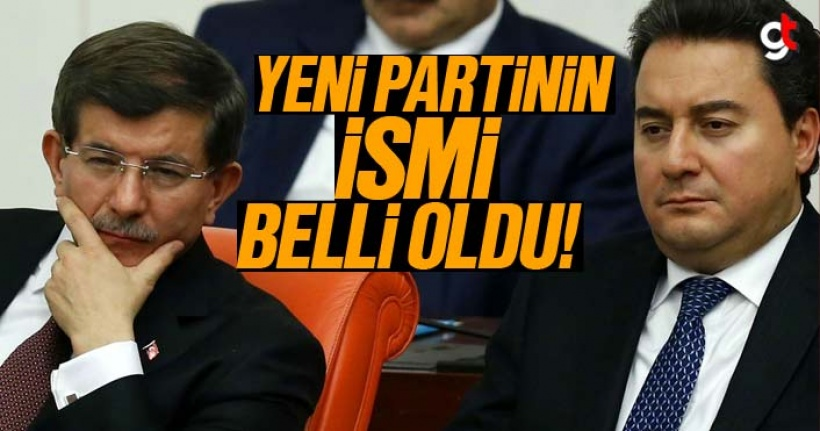 Ali Babacan ve Ahmet Davutoğlu'nun yeni partisinin ismi belli oldu