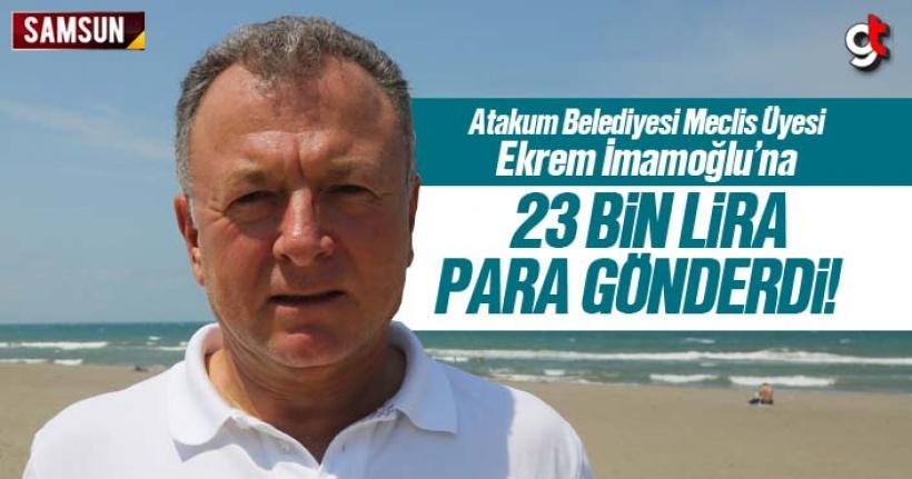 Atakum Belediyesi Meclis Üyesi Hulusi Işıtan, İmamoğlu'na 23 Bin lira para gönderdi