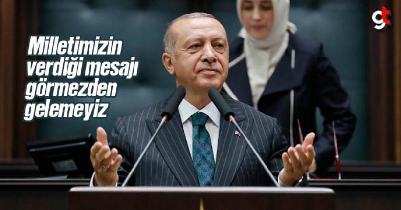 Erdoğan, 'Milletimizin verdiği mesajı görmezden gelemeyiz'