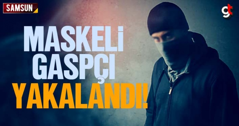 Samsun'da maskeli gaspçı yakalandı