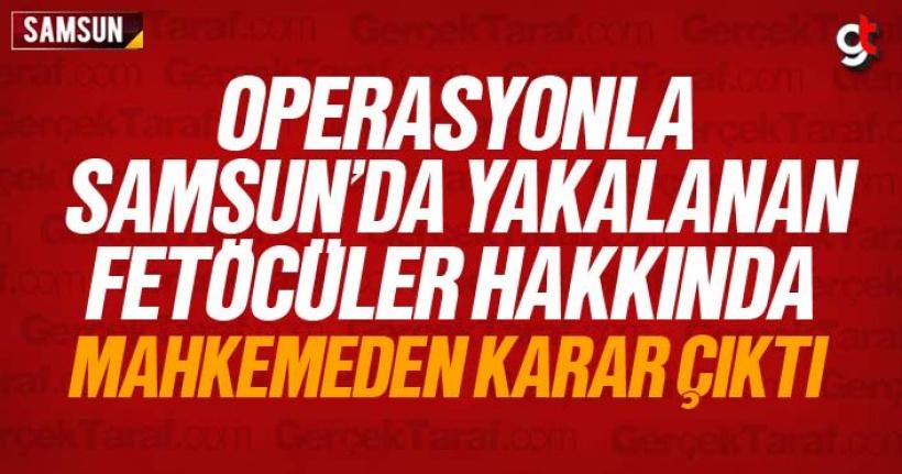 Samsun'da yakalanan 4 FETÖ'cü hakkında karar çıktı