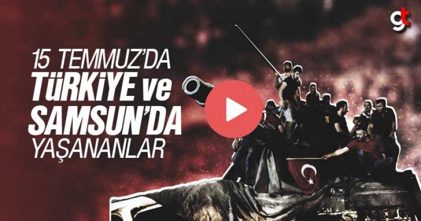15 Temmuz'da Türkiye ve Samsun'da yaşananlar