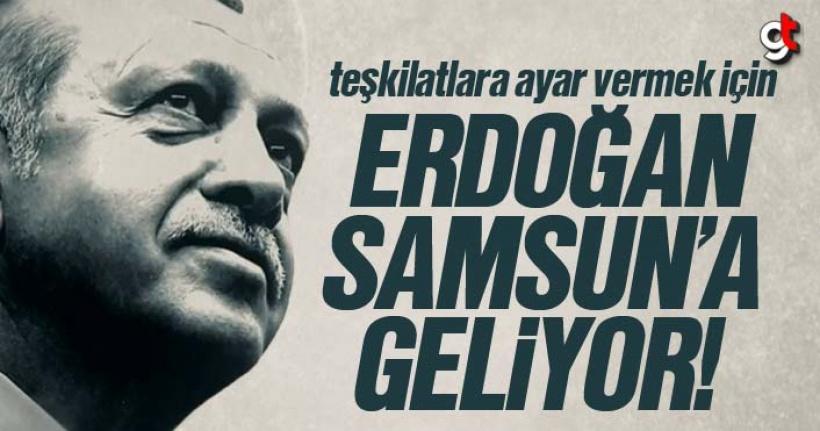 Cumhubaşkanı Erdoğan Samsun'a geliyor