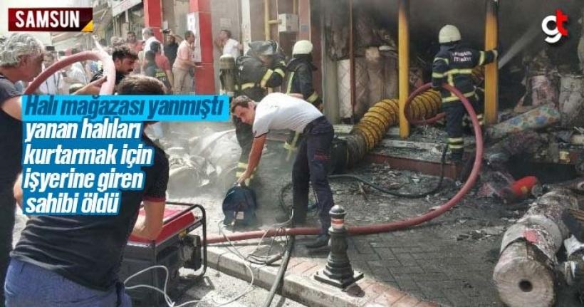 Samsun'da yanan halı mağazasının sahibi öldü