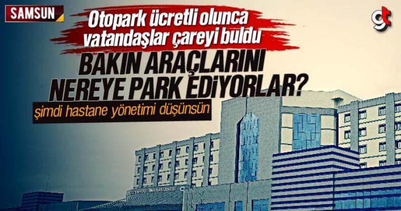 Samsun Eğitim Araştırma Hastanesi otoparkı ücretli olunca vatandaşlar çareyi buldu