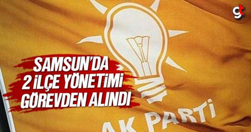 AK Parti Samsun'da 2 ilçe başkanı ve yönetimini görevden aldı