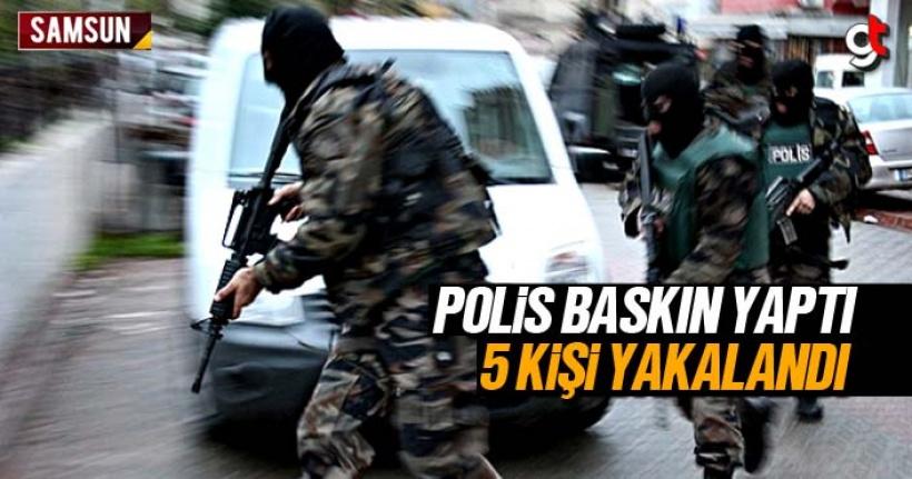 Samsun Çarşamba'da polis baskınında 5 kişi yakalandı