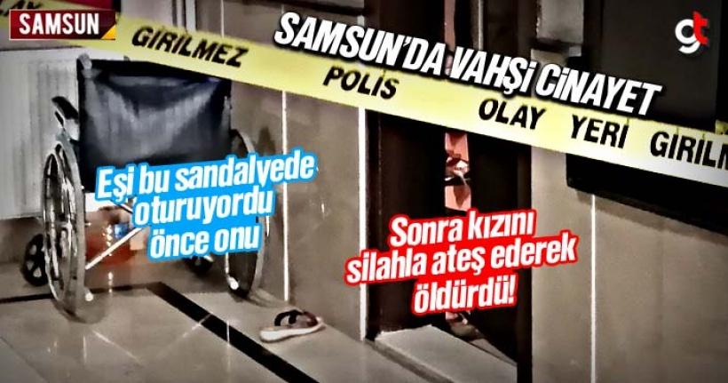 Samsun'da vahşi cinayet, önce eşini sonra kızını öldürdü