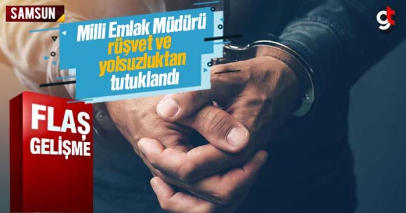 Samsun Milli Emlak Daire Başkanı rüşvet ve yolsuzluktan tutuklandı