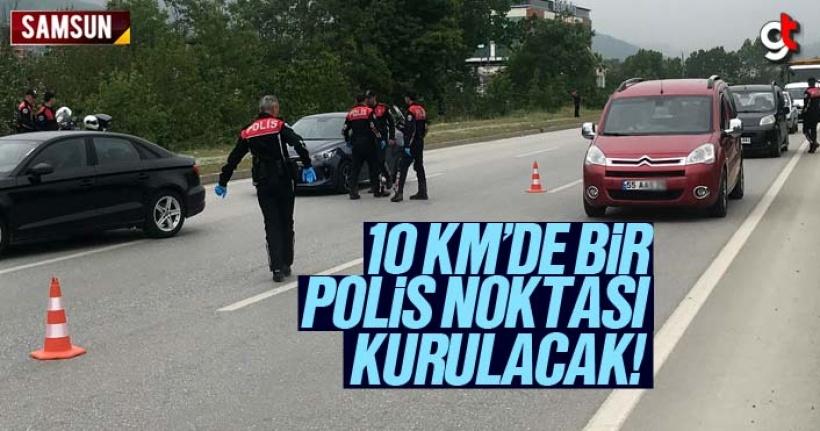 Samsun'da 10 km aralıklarla polis kontrol noktası kurulacak