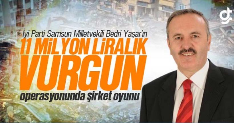İyi Parti Samsun Milletvekili Bedri Yaşar'ın 11 Milyon Liralık Vurgun Oyunu İddiası