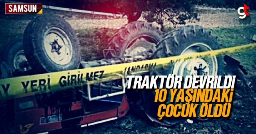 Samsun'da traktör devrildi 10 yaşındaki Mehmet Mustafa Aslan öldü