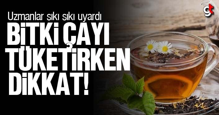 Bitki çayı tüketirken dikkat edin!