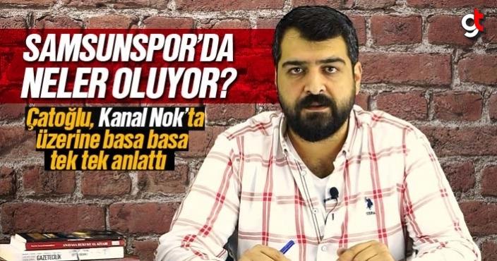 Samsunspor'da neler oluyor? Ahmet Çağdaş Çatoğlu, Kanal Nok'ta anlattı