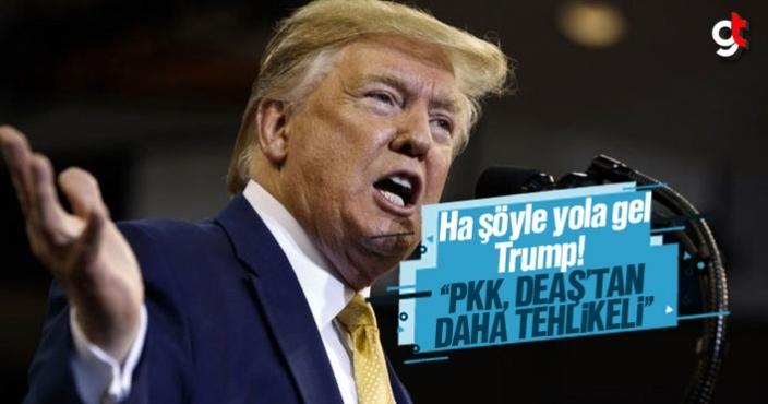 Trump; 'PKK, DEAŞ'tan daha tehlikeli'
