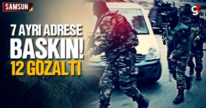 Samsun'da 7 adrese operasyon, 12 Gözaltı