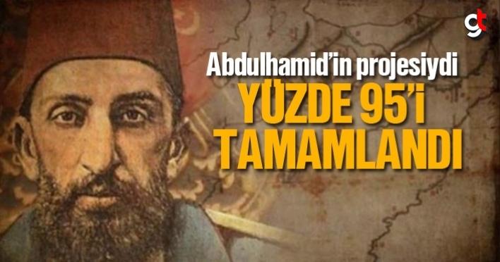 Abdülhamid'in projesiysi, Yüzde 95'i tamamlandı