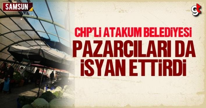 CHP'li Atakum Belediyesi pazarcıları da isyan ettirdi