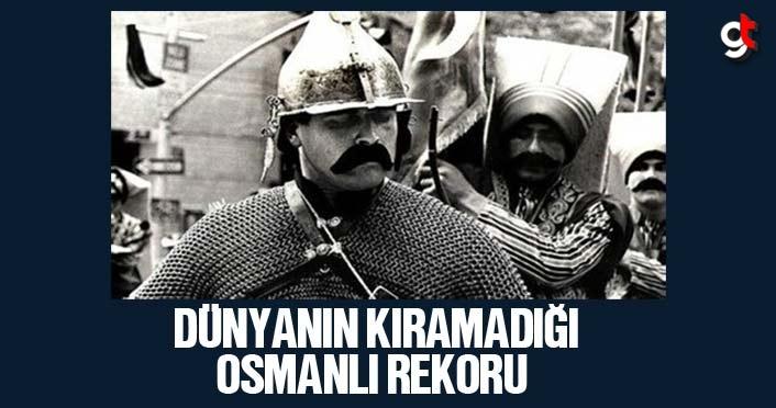 Dünyanın kıramadığı Osmanlı Rekoru
