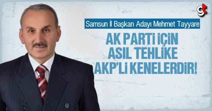 Mehmet Tayyare ' AK Parti için asıl tehlike AKP'li kenelerdir'