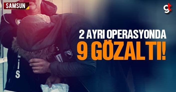 Samsun'da iki ayrı operasyonda 9 kişi gözaltında