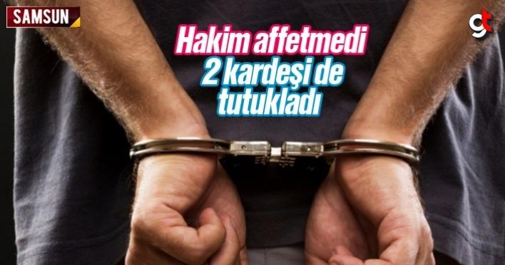 Hakim affetmedi, 2 kardeşi de tutukladı