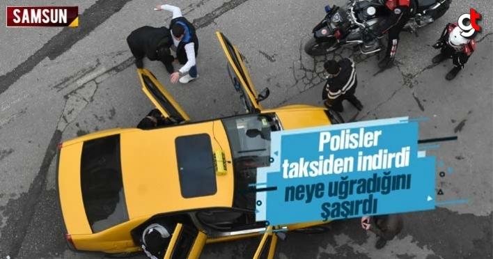 Polisler taksiden indirdi, neye uğradığını şaşırdı
