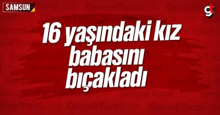 Samsun'da 16 yaşındaki kız, babasını bıçakladı