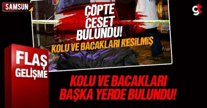 Samsun'da çöpte bulunan cesedin kol ve bacakları başka çöpte çıktı