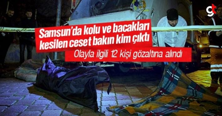 Samsun'da kolu ve bacakları kesilen ceset olayında 12 gözaltı