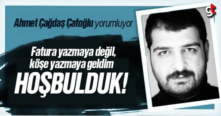 Ahmet Çağdaş Çatoğlu, 'Hoşbulduk!'