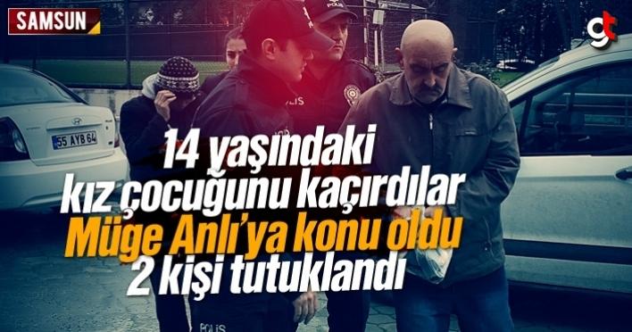 Samsun'da 14 yaşındaki kız çocuğunu kaçıran 2 kişi tutuklandı
