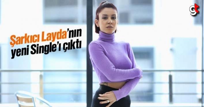 Şarkıcı Layda'nın yeni Single'ı çıktı