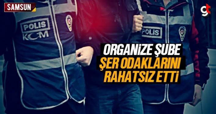 Samsun Organize Şubesi, şer odakları rahatsız ediyor