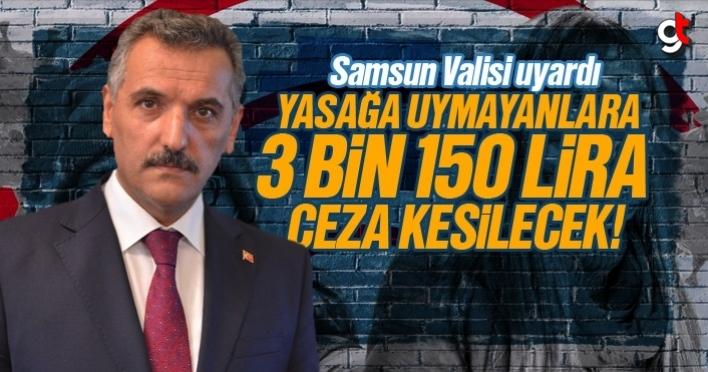 Samsun'da yasağa uymayanlara 3 Bin 150 Lira ceza verilecek