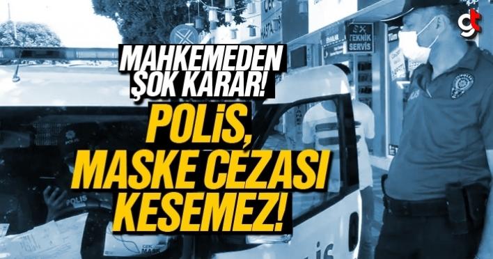 Mahkemeden şok karar; 'Polis, maske cezası kesemez'