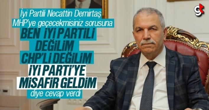 Necattin Demirtaş, 'Ben İyi Parti'ye misafir olarak geldim'