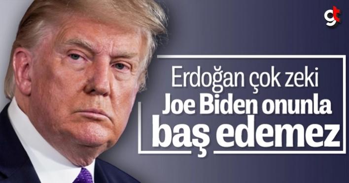 Trump: Erdoğan dünya çapında bir satranç oyuncusu, Joe Biden onunla baş edemez