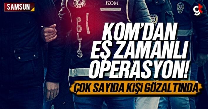 Samsun'da KOM operasyonunda çok sayıda kişi gözaltına alındı