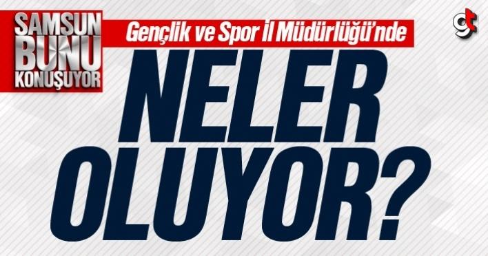 Samsun Gençlik ve Spor İl Müdürlüğü'nde skandal olaylar