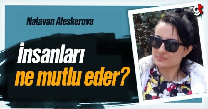 Natavan Aleskerova, 'İnsanları ne mutlu eder?'