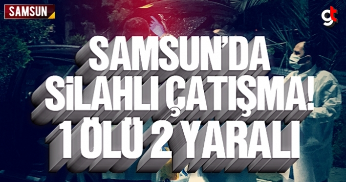Samsun Tekkeköy'de iki grup arasındaki silahlı kavgada 1 ölü 2 yaralı