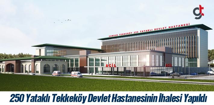 250 Yataklı Tekkeköy Devlet Hastanesinin İhalesi Yapıldı